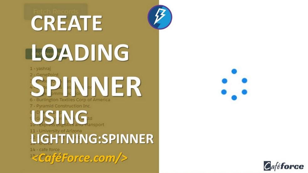 Loading Spinner in Lightning using lightning:spinner - CafeForce