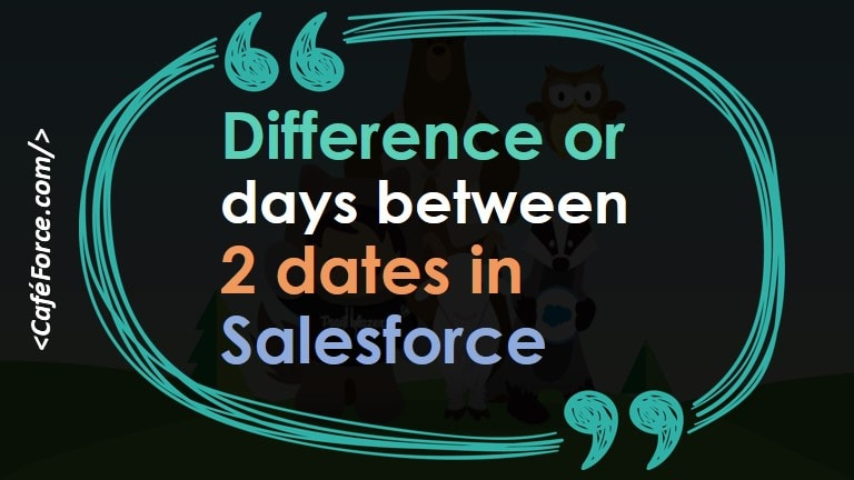 difference between 2 dates in salesforce